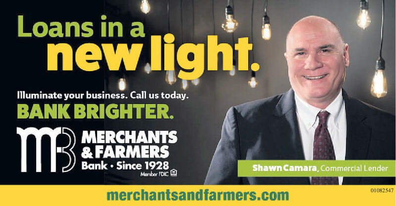 Loans in anew.light.lluminate your business. Call us today.BANK BRIGHTER.MBMERCHANTS& FARMERSBank  Since 1928Member FDIC OShawn Camara, Commercial Lender01082547merchantsandfarmers.com Loans in a new.light. lluminate your business. Call us today. BANK BRIGHTER. MB MERCHANTS & FARMERS Bank  Since 1928 Member FDIC O Shawn Camara, Commercial Lender 01082547 merchantsandfarmers.com