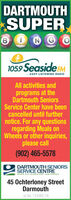 DARTMOUTHSUPER105.9 Seaside FM..EASY LISTENING RADIOAll activities andprograms at theDartmouth SeniorsService Center have beencancelled until furthernotice. For any questionsregarding Meals onWheels or other inquiries,please call(902) 465-5578DARTMOUTH SENIORSSERVICE CENTREWHERE OLO FRIENDE MEET NEW FRIENOs45 Ochterloney StreetDarmouthLic No: 119365-18 DARTMOUTH SUPER 105.9 Seaside FM ..EASY LISTENING RADIO All activities and programs at the Dartmouth Seniors Service Center have been cancelled until further notice. For any questions regarding Meals on Wheels or other inquiries, please call (902) 465-5578 DARTMOUTH SENIORS SERVICE CENTRE WHERE OLO FRIENDE MEET NEW FRIENOs 45 Ochterloney Street Darmouth Lic No: 119365-18