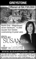 GREYSTONEOffered at $4,795,000North End - Magnificentseven bedroom, 12,000square foot Estateoverlooking Crystal Lake.SOON TO BESUSANoLUXURYBERKSHIRE | TowneHATHAWAY Realty COLLECTIONHomeServiceswww.SUSANPENDER.COM(757) 552.2073 DIRECT  (757) 422.2200 OFFICE600 22nd St. Suite 101, Virginia Beach, VA 234513. A member of the franchise system of BHH Affiliates, LLC e GREYSTONE Offered at $4,795,000 North End - Magnificent seven bedroom, 12,000 square foot Estate overlooking Crystal Lake. SOON TO BE SUSANo LUXURY BERKSHIRE | Towne HATHAWAY Realty COLLECTION HomeServices www.SUSANPENDER.COM (757) 552.2073 DIRECT  (757) 422.2200 OFFICE 600 22nd St. Suite 101, Virginia Beach, VA 23451 3. A member of the franchise system of BHH Affiliates, LLC e