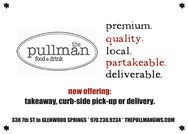 premium.quality.local.partakeable.deliverable.thepullmänfood & drinknow offering:takeaway, curb-side pick-up or delivery.330 7th ST in GLENWOOD SPRINGS * 970.230.9234 * THEPULLMANGWS.COM premium. quality. local. partakeable. deliverable. the pullmän food & drink now offering: takeaway, curb-side pick-up or delivery. 330 7th ST in GLENWOOD SPRINGS * 970.230.9234 * THEPULLMANGWS.COM