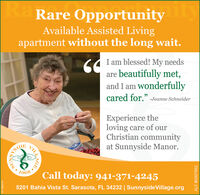 "RaKa Rare OpportunitytyAvailable Assisted Livingapartment without the long wait.I am blessed! My needsare beautifully met,and I am Wonderfullycared for."" -Jeanne SchneiderExperience theloving care of ourChristian communityat Sunnyside Manor.YSIDE1968Call today: 941-371-42455201 Bahia Vista St. Sarasota, FL 34232 
