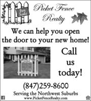 "Picket FenceForaleReatyWe can help you openthe door to your new home!Call""SoldusRESalePichet FenceRealty847-259-8600today!iPicketfonceReals.com(847)259-8600Serving the Northwest Suburbswww.PicketFenceRealty.com Picket Fence For ale Reaty We can help you open the door to your new home! Call ""Sold us RESale Pichet Fence Realty 847-259-8600 today! iPicketfonceReals.com (847)259-8600 Serving the Northwest Suburbs www.PicketFenceRealty.com"