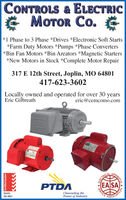 CONTROLS & ELECTRICE MOTOR Co. E*1 Phase to 3 Phase *Drives *Electronic Soft Starts*Farm Duty Motors *Pumps *Phase Converters*Bin Fan Motors *Bin Areators *Magnetic Starters*New Motors in Stock *Complete Motor Repair317 E 12th Street, Joplin, MO 64801417-623-3602Locally owned and operated for over 30Eric Gilbreathyearseric@cemcomo.comPTDAHLECTRICALQualityISO 9001Channeling thePower of IndustryRARATUS.NOLVDORVICECertified System CONTROLS & ELECTRIC E MOTOR Co. E *1 Phase to 3 Phase *Drives *Electronic Soft Starts *Farm Duty Motors *Pumps *Phase Converters *Bin Fan Motors *Bin Areators *Magnetic Starters *New Motors in Stock *Complete Motor Repair 317 E 12th Street, Joplin, MO 64801 417-623-3602 Locally owned and operated for over 30 Eric Gilbreath years eric@cemcomo.com PTDA HLECTRICAL Quality ISO 9001 Channeling the Power of Industry RARATUS. NOLVDO RVICE Certified System