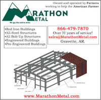 Owned and operated by Farmersworking to help the American FarmerARATHONETALWe go the extra mile.Red Iron BuildingsAll-Steel StructuresAll Bolt-Up StructuresEngineered BuildingsPre-Engineered Buildings866-479-7870Over 31 years of service!sales@MarathonMetal.comGravette, AR.PurlinEaveStrutEndwallRafter-Sidewal ColumnEndwall GirtSidewall GirtDoor HeaderDoor Jambwww.MarathonMetal.com Owned and operated by Farmers working to help the American Farmer ARATHON ETAL We go the extra mile. Red Iron Buildings All-Steel Structures All Bolt-Up Structures Engineered Buildings Pre-Engineered Buildings 866-479-7870 Over 31 years of service! sales@MarathonMetal.com Gravette, AR. Purlin Eave Strut Endwall Rafter -Sidewal Column Endwall Girt Sidewall Girt Door Header Door Jamb www.MarathonMetal.com