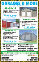 """CURRENT SPECIALS! BOOK NOW FOR SUMMER!  CURRENT SPECIALS! BOOK NOW FOR SUMMER!GARAGES & MORELicensed  Bonded  Insured30x50x10(2) 10x9 Overhead Doors(1) Entry Door4"""" Reinforced ConcreteFloorOnly $ 19,290""""travel and taxes may apply40x60x1O (3)10x9 Overhead Doors (1) Entry Door 4"""" Reinforced ConcreteFloorOnly $31,630""""travel and taxes may apply30x50x12 (2) Insulated 10x10Overhead Doors(1) Entry DoorDoublebubble insulationon roof & walls 4"""" Reinforced ConcreteFloorOnly $23,470'*travel and taxes may apply29-gauge metal  Engineered Trusses 40-year paint 20 colors Double-Bubble Insulation Available Treated square posts Reinforced concrete floorwww.garagesandmoreonline.comWindows & doors can be added to these packages.Within Joplin City Limits add $1000DISCIVERVISAJonathan417-455-4633Marcus417-455-3412CURRENT SPECIALS! BOOK NOW FOR SUMMER!  CURRENT SPECIALS! BOOK NOW FOR SUMMER! CURRENT SPECIALSI BOOK NOW FOR SUMMER!  CURRENT SPECIALS! BOOK NOW FOR SUMMERI  CURRENT SPECIALS! BOOK NOW FOR SUMMER!  CURRENT SPECIALSI BOOK NOW FOR SUMMER! CURRENT SPECIALSI BOOK NOW FOR SUMMERI - CURRENT SPECIALS! BOOK NOW FOR SUMMERI  CURRENT SPECIALS! BOOK NOW FOR SUMMERI  CURRENT SPECIALS! BOOK NOW FOR SUMMER!  CURRENT SPECIALS! BOOK NOW FOR SUMMER!  CURRENT SPECIALS! BOOK NOW FOR SUMMER! GARAGES & MORE Licensed  Bonded  Insured 30x50x10 (2) 10x9 Overhead Doors (1) Entry Door 4"""" Reinforced Concrete Floor Only $ 19,290 """"travel and taxes may apply 40x60x1O  (3)10x9 Overhead Doors  (1) Entry Door  4"""" Reinforced Concrete Floor Only $31,630 """"travel and taxes may apply 30x50x12  (2) Insulated 10x10 Overhead Doors (1) Entry Door Doublebubble insulation on roof & walls  4"""" Reinforced Concrete Floor Only $23,470' *travel and taxes may apply 29-gauge metal  Engineered Trusses  40-year paint  20 colors  Double-Bubble Insulation Available  Treated square posts  Reinforced concrete floor www.garagesandmoreonline.com Windows & doors can be added to these packages. Within Joplin City Limits add $1000 DISCIVE"""