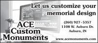 Let us customize yourmemorial designBUCHANNONACECustomMonuments(260) 927 - 53571108 W. Auburn Dr.Auburn, INwww.acemonuments.com Let us customize your memorial design BUCHANNON ACE Custom Monuments (260) 927 - 5357 1108 W. Auburn Dr. Auburn, IN www.acemonuments.com