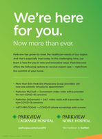 We're herefor you.Now more than ever.Parkview has grown to meet the healthcare needs of our region.And that's especially true today. In this challenging time, ourteam is here for you in new and innovative ways. Parkview nowoffers the following options to receive expert care - right fromthe comfort of your home. More than 600 Parkview Physicians Group providers cannow see patients virtually by appointment Parkview MyChart  Convenient video visits with a providerfor non-COVID-19 concerns Parkview OnDemand  24/7 video visits with a provider fornon-COVID-19 concerns 1-877-PPG-TODAY  COVID-19 phone screenings with a nursePARKVIEWPARKVIEWLAGRANGE HOSPITALNOBLE HOSPITALparkview.com/covid19We believe in better.O 2020, Parkview Health A-20-PH-206b We're here for you. Now more than ever. Parkview has grown to meet the healthcare needs of our region. And that's especially true today. In this challenging time, our team is here for you in new and innovative ways. Parkview now offers the following options to receive expert care - right from the comfort of your home.  More than 600 Parkview Physicians Group providers can now see patients virtually by appointment  Parkview MyChart  Convenient video visits with a provider for non-COVID-19 concerns  Parkview OnDemand  24/7 video visits with a provider for non-COVID-19 concerns  1-877-PPG-TODAY  COVID-19 phone screenings with a nurse PARKVIEW PARKVIEW LAGRANGE HOSPITAL NOBLE HOSPITAL parkview.com/covid19 We believe in better. O 2020, Parkview Health A-20-PH-206b