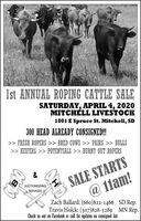 1st ANNUAL ROPING CATTLE SALESATURDAY, APRIL 4, 2020MITCHELL LIVESTOCK1801 E Spruce St. Mitchell, SD300 HEAD ALREADY CONSIGNED!>> FRESH ROPERS >> BRED COWS >> PAIRS >> BULLS>> HEIFERS >> POTENTIALS >> BURNT OUT ROPERSSALE STARTS@ 11am!&AUCTIONEERINGSERVICESZach Ballard: (660)822-1466 SD Rep.Travis Holck: (507)828-5289 MN Rep.Check us out on Facebook or call for updates on consigned list 1st ANNUAL ROPING CATTLE SALE SATURDAY, APRIL 4, 2020 MITCHELL LIVESTOCK 1801 E Spruce St. Mitchell, SD 300 HEAD ALREADY CONSIGNED! >> FRESH ROPERS >> BRED COWS >> PAIRS >> BULLS >> HEIFERS >> POTENTIALS >> BURNT OUT ROPERS SALE STARTS @ 11am! & AUCTIONEERING SERVICES Zach Ballard: (660)822-1466 SD Rep. Travis Holck: (507)828-5289 MN Rep. Check us out on Facebook or call for updates on consigned list