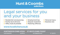 Hunt & CoombssolicitorsLegal services for youand your businessI Residential conveyancingI Family law & divorceI Wills, trusts & probateI Employment lawI Dispute resolutionI Motoring offencesI Personal injuryI Business lawwww.hcsolicitors.co.ukHUNTINGDON 01480 411224 ST NEOTS 01480 702207HUNTINGDONOUNDLEPETERBOROUGHST NEOTS Hunt & Coombs solicitors Legal services for you and your business I Residential conveyancing I Family law & divorce I Wills, trusts & probate I Employment law I Dispute resolution I Motoring offences I Personal injury I Business law www.hcsolicitors.co.uk HUNTINGDON 01480 411224 ST NEOTS 01480 702207 HUNTINGDON OUNDLE PETERBOROUGH ST NEOTS