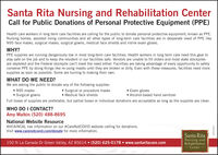 Santa Rita Nursing and Rehabilitation CenterCall for Public Donations of Personal Protective Equipment (PPE)Health care workers in long term care facilities are calling for the public to donate personal protective equipment, known as PPE.Nursing homes, assisted living communities and all other types of long-term care facilities are in desperate need of PPE likeN95 face masks, surgical masks, surgical gowns, medical face shields and nitrile exam gloves.WHY?PPE supplies are running dangerously low in most long-term care facilities. Health workers in long term care need this gear tostay safe on the job and to keep the resident in our facilities safe. Vendors are unable to fill orders and most state stockpilesare depleted and the Federal stockpile can't meet the need either. Facilities are taking advantage of every opportunity to safelyconserve PPE by doing things like re-using masks until they are broken or dirty. Even with these measures, facilities need moresupplies as soon as possible. Some are turning to making their own.WHAT DO WE NEED?We are asking the public to donate any of the following supplies: N95 masks Surgical gowns Surgical or procedure masks Medical face shields Exam glovesAlcohol-based hand sanitizerFull boxes of supplies are preferable, but partial boxes or individual donations are acceptable as long as the supplies are clean.WHO DO I CONTACT?Amy Malkin (520) 488-8695National Website ResourceAHCA/NCAL has information on our #CareNotCOVID website calling for donations.Visit www.carenotcovid.com/donate for more information.Santa Rita150 N La Canada Dr Green Valley, AZ 85614  (520) 625-0178  www.santaritacare.comNursing andRehabilitationCenterZEERLENOM Santa Rita Nursing and Rehabilitation Center Call for Public Donations of Personal Protective Equipment (PPE) Health care workers in long term care facilities are calling for the public to donate personal protective equipment, known as PPE. Nursing homes, assisted living communities and all other types of 