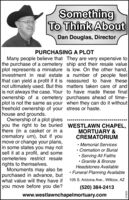 SomethingTo Think AboutDan Douglas, DirectorPURCHASING A PLOTMany people believe that They are very expensive tothe purchase of a cemetery ship and their resale valueplot represents a miniature is low. On the other hand,investment in real estate a number of people feelthat can yield a profit if it is reassured to have thesenot ultimately used. But this matters taken care of andis not always the case. Your to have made these finalownership of a cemetery purchases ahead of time-plot is not the same as your when they can do it withoutfreehold ownership of your stress or haste.house and grounds.Ownership of a plot gives ***you the right to be buried WESTLAWN CHAPEL,there (in a casket or in acrematory urn), but if youmove or change your plans,in some states you may notsell it at a profit, and somecemeteries restrict resalerights to themselves.Monuments may also bepurchased in advance, butwhat value will they have if 105 S. Arizona Ave., Willcox, AZyou move before you die?MORTUARY &CREMATORIUM Memorial Services Cremation or Burial Serving All Faiths Granite & BronzeHeadstones Available Funeral Planning Available(520) 384-2413www.westlawnchapelmortuary.com279253 Something To Think About Dan Douglas, Director PURCHASING A PLOT Many people believe that They are very expensive to the purchase of a cemetery ship and their resale value plot represents a miniature is low. On the other hand, investment in real estate a number of people feel that can yield a profit if it is reassured to have these not ultimately used. But this matters taken care of and is not always the case. Your to have made these final ownership of a cemetery purchases ahead of time- plot is not the same as your when they can do it without freehold ownership of your stress or haste. house and grounds. Ownership of a plot gives *** you the right to be buried WESTLAWN CHAPEL, there (in a casket or in a crematory urn), but if you move or change your plans, in some states you may not sell it at a profit, and some c