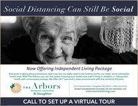 Social Distancing Can Still Be SocialNow Offering Independent Living PackageEveryone is taking extra precautions right now, but we really need to be looking out for our older, more vulnerableloved ones. With The Arbors, you can rest easier knowing your loved ones aren't living in isolation or risking theirhealth with unnecessary outings. We offer 24/7 care and a clean environment with the comforts of home.THE Arbors2121 Central Street  Stoughton, MA 02072  (781) 344-0310Assisted Living Residential Communities, For more information, visitResidential Communitiesarborsassistedliving.comAt StoughtonCALL TO SET UP A VIRTUAL TOUR Social Distancing Can Still Be Social Now Offering Independent Living Package Everyone is taking extra precautions right now, but we really need to be looking out for our older, more vulnerable loved ones. With The Arbors, you can rest easier knowing your loved ones aren't living in isolation or risking their health with unnecessary outings. We offer 24/7 care and a clean environment with the comforts of home. THE Arbors 2121 Central Street  Stoughton, MA 02072  (781) 344-0310 Assisted Living Residential Communities, For more information, visit Residential Communities arborsassistedliving.com At Stoughton CALL TO SET UP A VIRTUAL TOUR