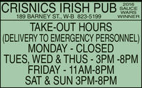 CRISNICS IRISH PUB2016SAUCEWARSWINNER189 BARNEY ST., W-B 823-5199TAKE-OUT HOURS(DELIVERY TO EMERGENCY PERSONNEL)MONDAY - CLOSEDTUES, WED & THUS - 3PM -8PMFRIDAY - 11AM-8PMSAT & SUN 3PM-8PM CRISNICS IRISH PUB 2016 SAUCE WARS WINNER 189 BARNEY ST., W-B 823-5199 TAKE-OUT HOURS (DELIVERY TO EMERGENCY PERSONNEL) MONDAY - CLOSED TUES, WED & THUS - 3PM -8PM FRIDAY - 11AM-8PM SAT & SUN 3PM-8PM