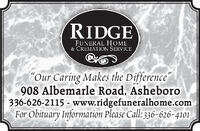 """RIDGEFUNERAL HOME& CREMATION SERVICE""""Our Caring Makes the Difference""""908 Albemarle Road, Asheboro336-626-2115 - www.ridgefuneralhome.comFor Obituary Information Please Call: 336-626-4101 RIDGE FUNERAL HOME & CREMATION SERVICE """"Our Caring Makes the Difference"""" 908 Albemarle Road, Asheboro 336-626-2115 - www.ridgefuneralhome.com For Obituary Information Please Call: 336-626-4101"""