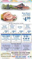 Rose HoneyCure Ham7-9 lbs. or 14-18 Ibs.$499lb.Why Wait 2 Hours In Line - In & OutSuperior'sFamousRoseBell's MillSmokedFully CookedBonelessPit HamRose SpiralBonelessTavern HamsWhole Ham 14-17 Ibs.Half Hams 8-11 bs.Bone in HamsSliced HamWhole Ham 8-10 lbs.Half Hams 7-8 lb.Whole Hams 14-16 lb.7-9 Ibs.Half Hams 4 1/2-5 1/2 s.249an3 99399O399OnlyIb.lyOnlyOnlyIb.Ib.Ib.Milrose Country Store So. Barrington, IL.Millrose Country Ston So. Barrington, IL.Milrose Country Store So. Barrington, IL$10 OFF $7 OFFAny FreshHoney Cure Ham Honey Cure Ham10%OFFAny FreshAny PurchaseOne coupon per cstomer. Not valied on II One coupon per custrmer. Net valid on II One couupon per customer. Not valid on14-18 Lbs.7-9 Lbs.sake itena. Eapires 4/11/20%3Dsale itemm. Expires 4/11/20sale items. Expires 4/11/20DHFor Easter BrunchRose Fully Cooked &Browned Pork Sausage.Rose SlicedCanadian Bacon5 o PackageBuy 1 @ $3.99 eachget 1 FREERose Sliced BaconHickory SmokedExtra Thick CutSkinless Links or PattiesBuy 1- 2 lb bag @ $8.99 eachget 1 FREEmix or match2 lb pachagesReg. $ 6.99 lbSale Önly $5.99 IbTuesday - Saturday 11AM -6PM  Closed Sunday & Monday  Closed Easter SundayMIIIROSEMILLROSE COUNTRY STORE55 S. Barrington Rd.  South BarringtonENTER THROUGH GINO'S EAST ENTRANCECOUNTRY STORE847-381-5900VISAAll Items While Quantities Lastwww.millrosecountrystore.com Rose Honey Cure Ham 7-9 lbs. or 14-18 Ibs. $499 lb. Why Wait 2 Hours In Line - In & Out Superior's Famous Rose Bell's Mill Smoked Fully Cooked Boneless Pit Ham Rose Spiral Boneless Tavern Hams Whole Ham 14-17 Ibs. Half Hams 8-11 bs. Bone in Hams Sliced Ham Whole Ham 8-10 lbs. Half Hams 7-8 lb. Whole Hams 14-16 lb. 7-9 Ibs. Half Hams 4 1/2-5 1/2 s. 249 an3 99 399 O399 Only Ib. ly Only Only Ib. Ib. Ib. Milrose Country Store So. Barrington, IL. Millrose Country Ston So. Barrington, IL. Milrose Country Store So. Barrington, IL $10 OFF $7 OFF Any Fresh Honey Cure Ham Honey Cure Ham 10% OFF Any Fresh Any Purchase One coupon per cstomer. Not valied on II O