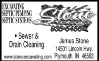 EXCAVATINGSEPTIC PUMPINGSEPTIC SYSTEMSSlonteEXCAVATING935-6458 Sewer &Drain CleaningJames Stone14501 Lincoln Hwy.www.stoneexcavating.com Plymouth, IN 46563 EXCAVATING SEPTIC PUMPING SEPTIC SYSTEMS Slonte EXCAVATING 935-6458  Sewer & Drain Cleaning James Stone 14501 Lincoln Hwy. www.stoneexcavating.com Plymouth, IN 46563