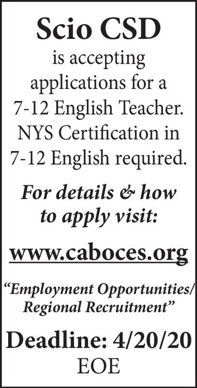 """Scio CSDis acceptingapplications for a7-12 English Teacher.NYS Certification in7-12 English required.For details & howto apply visit:www.caboces.org""""Employment Opportunities/Regional Recruitment""""Deadline: 4/20/20EOE Scio CSD is accepting applications for a 7-12 English Teacher. NYS Certification in 7-12 English required. For details & how to apply visit: www.caboces.org """"Employment Opportunities/ Regional Recruitment"""" Deadline: 4/20/20 EOE"""