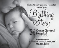 Make Olean General Hospitalpart of yourBithingStery2 Olean GeneralHospitalA Kaleida Health Facilitywww.ogh.org515 Main Street, Olean, NY716.373.2600 Make Olean General Hospital part of your Bithing Stery 2 Olean General Hospital A Kaleida Health Facility www.ogh.org 515 Main Street, Olean, NY 716.373.2600