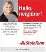 "Hello,neighbor!Monica Yarbrough, AgentPlease stop by and say, ""Hi!""1609 Martin Luther King BlvdI'm looking forward to servingyour needs for insurance andfinancial services.Malvern, AR 72104Bus: 501-337-5256monica.yarbrough.w33t@statefarm.comMonday-Friday 8:30am-5:00pmSaturday: by appointment onlyHablamos Español.Like a good neighbor,State Farm is there.®CALL ME TODAY.& State Farm1801132.1State Farm Bloomington, IL Hello, neighbor! Monica Yarbrough, Agent Please stop by and say, ""Hi!"" 1609 Martin Luther King Blvd I'm looking forward to serving your needs for insurance and financial services. Malvern, AR 72104 Bus: 501-337-5256 monica.yarbrough.w33t@statefarm.com Monday-Friday 8:30am-5:00pm Saturday: by appointment only Hablamos Español. Like a good neighbor, State Farm is there.® CALL ME TODAY. & State Farm 1801132.1 State Farm Bloomington, IL"