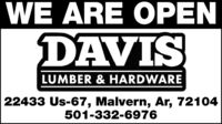 WE ARE OPENDAVISLUMBER & HARDWARE22433 Us-67, Malvern, Ar, 72104501-332-6976 WE ARE OPEN DAVIS LUMBER & HARDWARE 22433 Us-67, Malvern, Ar, 72104 501-332-6976