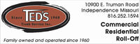 10900 E. Truman RoadIndependence MissouriTEDS816.252.1594Since1960CommercialTrash Service Inc.ResidentialRoll-OffFamily owned and operated since 1960 10900 E. Truman Road Independence Missouri TEDS 816.252.1594 Since 1960 Commercial Trash Service Inc. Residential Roll-Off Family owned and operated since 1960