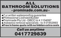 ALLBATHROOM SOLUTIONS- prominade.com.au -7 yr written waterproofing guaranteeProfessional Licensed BuilderProminade Pty Ltd - QBCC Ilic # 1134097Asbestos removal specialists - lic # 01952993OFree in home quote with no hidden extra costsCall us anytime0417729839 ALL BATHROOM SOLUTIONS - prominade.com.au - 7 yr written waterproofing guarantee Professional Licensed Builder Prominade Pty Ltd - QBCC Ilic # 1134097 Asbestos removal specialists - lic # 01952993 OFree in home quote with no hidden extra costs Call us anytime 0417729839