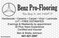 Benz Pro-FlooringYou buy it, we install it!Hardwoods  Ceramic  Carpet  Vinyl  LaminateLVT  FREE ESTIMATESEvenings & Weekends by appointment30 Plus Years ExperienceCertified and InsuredBen & Shelly Johnson641-521-3597SM-CP2054300428 Benz Pro-Flooring You buy it, we install it! Hardwoods  Ceramic  Carpet  Vinyl  Laminate LVT  FREE ESTIMATES Evenings & Weekends by appointment 30 Plus Years Experience Certified and Insured Ben & Shelly Johnson 641-521-3597 SM-CP2054300428