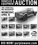 """VEHICLES & AUCTIONEQUIPMENT300+ ITEMS SELLNO RESERVE!WEDNESDAY,APRIL 15GG9612 '11 Dodge Ram3500 Crew Cab bale bedpickup truckGK9719 14 HarleyDavidson Electra GlideFD9863 78 ChevroletCorvette pace carDI2092 10 Ford F450 SuperDuty XL flatbed truckDI2095 14 Toyota Tacomaflatbed pickup truckDI2091 '00 Ford F250 SuperDuty Crew Cab pickup truckDI2093 '04 Ford RangerXLT pickup truckGW9569 '05 Ford F350Super Duty Crew CabpurplewaveAUCTIONGF9124 '15 Chevy TahoePolice SUVDG5941 '16 GMC SavanaGN9789 '18 Polaris Rangerutility vehicleFR9515 """"14 Forest Riverbox truckSurveyor camperINVENTORY INCLUDES: pickup trucks, SUVS, utility vehicles, ambulance, flatbed trucks, sprayer truck, tractors, passenger vehicles, cargo trailers.camper, RVs, scissor lifts, golf carts, rotary mower, boats, lawn mowers and more. All items are sold """"AS IS."""" 10% buyers premium applies. 866.608.9283BID NOW! purplewave.com VEHICLES & AUCTION EQUIPMENT 300+ ITEMS SELL NO RESERVE! WEDNESDAY, APRIL 15 GG9612 '11 Dodge Ram 3500 Crew Cab bale bed pickup truck GK9719 14 Harley Davidson Electra Glide FD9863 78 Chevrolet Corvette pace car DI2092 10 Ford F450 Super Duty XL flatbed truck DI2095 14 Toyota Tacoma flatbed pickup truck DI2091 '00 Ford F250 Super Duty Crew Cab pickup truck DI2093 '04 Ford Ranger XLT pickup truck GW9569 '05 Ford F350 Super Duty Crew Cab purple wave AUCTION GF9124 '15 Chevy Tahoe Police SUV DG5941 '16 GMC Savana GN9789 '18 Polaris Ranger utility vehicle FR9515 """"14 Forest River box truck Surveyor camper INVENTORY INCLUDES: pickup trucks, SUVS, utility vehicles, ambulance, flatbed trucks, sprayer truck, tractors, passenger vehicles, cargo trailers. camper, RVs, scissor lifts, golf carts, rotary mower, boats, lawn mowers and more. All items are sold """"AS IS."""" 10% buyers premium applies. 866.608.9283 BID NOW! purplewave.com"""