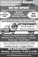 Dutch Garden NúrseryYour Full Service Garden CenterWE'RE OPEN!Lots ofproven winnershrubs!Make your BACKYARD a fun place for the family!RhubarbBerry PlantsAsparagus CrownsBulkMulchGardening Tools, Hoes, Rakes, Shovels & SeedersLawn & Garden Care Products, Grass Seed & FertilizerATTENTION!!!Truck load ofPLANTSNursery Plants!Shrubs Evergreen Bushes  LilacsButterfly Bush  Hydrangeas  GrassesPerennials  Much MoreFruit, Shade & Ornamental Trees!Garden Seeds  Veggie PlantsNEW SPRING HOURS!!!!Monday - Saturday  8 AM to 6 PM4 miles north of Edina, MO  660-341-5777 or 660-342-3854www.dutchgardennursery.com Dutch Garden Núrsery Your Full Service Garden Center WE'RE OPEN! Lots of proven winner shrubs! Make your BACKYARD a fun place for the family! Rhubarb Berry Plants Asparagus Crowns Bulk Mulch Gardening Tools, Hoes, Rakes, Shovels & Seeders Lawn & Garden Care Products, Grass Seed & Fertilizer ATTENTION!!! Truck load of PLANTS Nursery Plants! Shrubs Evergreen Bushes  Lilacs Butterfly Bush  Hydrangeas  Grasses Perennials  Much More Fruit, Shade & Ornamental Trees! Garden Seeds  Veggie Plants NEW SPRING HOURS!!!! Monday - Saturday  8 AM to 6 PM 4 miles north of Edina, MO  660-341-5777 or 660-342-3854 www.dutchgardennursery.com