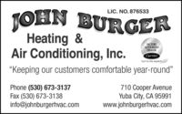 "JOHNHeating &Air Conditioning, Inc.LIC. NO. 876533BURGERFACTORYAUTHORIZEDDEALERCarrierturn to the experts""Keeping our customers comfortable year-round""Phone (530) 673-3137Fax (530) 673-3138info@johnburgerhvac.com710 Cooper AvenueYuba City, CA 95991www.johnburgerhvac.com JOHN Heating & Air Conditioning, Inc. LIC. NO. 876533 BURGER FACTORY AUTHORIZED DEALER Carrier turn to the experts ""Keeping our customers comfortable year-round"" Phone (530) 673-3137 Fax (530) 673-3138 info@johnburgerhvac.com 710 Cooper Avenue Yuba City, CA 95991 www.johnburgerhvac.com"