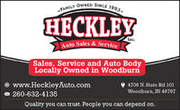 -FAMILY OWNED SINCE 1993HECKLEYInc.Auto Sales & ServiceSales, Service and Auto BodyLocally Owned in Woodburnwww.HeckleyAuto.com- 260-632-41354706 N. State Rd 101Woodburn, IN 46797Quality you can trust. People you can depend on. -FAMILY OWNED SINCE 1993 HECKLEY Inc. Auto Sales & Service Sales, Service and Auto Body Locally Owned in Woodburn www.HeckleyAuto.com - 260-632-4135 4706 N. State Rd 101 Woodburn, IN 46797 Quality you can trust. People you can depend on.