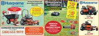 """ÖHusqvarna450X Model$3,499or$78per monthPlus InstallationServing Fort Wayne andHHusqvarna Surounding CommunitiesSince 1972OHusqvarnaAUTOMOWERREADY WHEN YOU AREReceive a Blower,YOU'LL NEVER HAVETO MOW AGAIN0% Financingfor 48 MonthsZero $$$ Down!With approved credit.See dealer for detalls.315X Model$1,999or $45per month""""Plus installationTrimmer & Dump CartFREEWith purchase of aZero Turn MowerYTH18K46Ony $1,799FREECOMMERCIALCORDLESSEQUIPMENT PACKAGE($980 Value) withpurchase of Automower.SCHMUCKER MOTOR REPAIRSALES & SERVICE -11524 Doty Road,New Haven, IN 46774FREE22848F*Select Varieties(260) 632-9019(1/2 mile past 469)Mon-Fri 7A-5P - Sat 7A-NoonOmy $2,599FREE ÖHusqvarna 450X Model $3,499 or$78 per month Plus Installation Serving Fort Wayne and HHusqvarna Surounding Communities Since 1972 OHusqvarna AUTOMOWER READY WHEN YOU ARE Receive a Blower, YOU'LL NEVER HAVE TO MOW AGAIN 0% Financing for 48 Months Zero $$$ Down! With approved credit. See dealer for detalls. 315X Model $1,999 or $45 per month"""" Plus installation Trimmer & Dump Cart FREE With purchase of a Zero Turn Mower YTH18K46 Ony $1,799 FREE COMMERCIAL CORDLESS EQUIPMENT PACKAGE ($980 Value) with purchase of Automower. SCHMUCKER MOTOR REPAIR SALES & SERVICE - 11524 Doty Road, New Haven, IN 46774 FREE 22848F *Select Varieties (260) 632-9019 (1/2 mile past 469) Mon-Fri 7A-5P - Sat 7A-Noon Omy $2,599 FREE"""