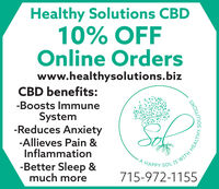 Healthy Solutions CBD10% OFFOnline Orderswww.healthysolutions.bizCBD benefits:-Boosts ImmuneSystem-Reduces Anxiety-Allieves Pain &Inflammation-Better Sleep &much moreA HAPPY SOL IS WITH HEA715-972-1155 Healthy Solutions CBD 10% OFF Online Orders www.healthysolutions.biz CBD benefits: -Boosts Immune System -Reduces Anxiety -Allieves Pain & Inflammation -Better Sleep & much more A HAPPY SOL IS WITH HEA 715-972-1155