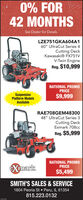 "0% FOR42 MONTHSSee Dealer for Details.LZE751GKA604A160"" UltraCut Series 4Cutting DeckKawasaki® FX751VV-Twin EngineReg. $10,999NATIONAL PROMOPRICESuspension$9,999Platform ModelsAvailableRAE708GEM4830048"" UltraCut Series 3Cutting DeckExmark 708ccReg. $5,999NATIONAL PROMOPRICEXmark$5,499SMITH'S SALES & SERVICE1604 Peoria St  Peru, IL 61354815.223.0132 0% FOR 42 MONTHS See Dealer for Details. LZE751GKA604A1 60"" UltraCut Series 4 Cutting Deck Kawasaki® FX751V V-Twin Engine Reg. $10,999 NATIONAL PROMO PRICE Suspension $9,999 Platform Models Available RAE708GEM48300 48"" UltraCut Series 3 Cutting Deck Exmark 708cc Reg. $5,999 NATIONAL PROMO PRICE Xmark $5,499 SMITH'S SALES & SERVICE 1604 Peoria St  Peru, IL 61354 815.223.0132"