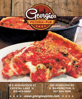 Georgio'sCHICAGOPIZZERIA & PUB****75 E WOODSTOCK ST100 W HIGGINS RDCRYSTAL LAKE, ILS. BARRINGTON, IL815-459-8888847-844-1988* www.georgiospizza.com *SM-CL1754527 Georgio's CHICAGO PIZZERIA & PUB **** 75 E WOODSTOCK ST 100 W HIGGINS RD CRYSTAL LAKE, IL S. BARRINGTON, IL 815-459-8888 847-844-1988 * www.georgiospizza.com * SM-CL1754527