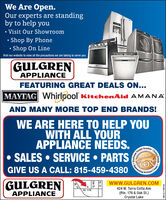 We Are Open.Our experts are standingby to help youVisit Our Showroom Shop By PhoneShop On LineVisit our website to view all the precautions we are taking to serve youGULGRENAPPLIANCEFEATURING GREAT DEALS ON...MAYTAG Whirlpool KitchenAid AMANAAND MANY MORE TOP END BRANDS!WE ARE HERE TO HELP YOUWITH ALL YOURAPPLIANCE NEEDS. SALES  SERVICE  PARTSChoiceReaderyBest of theGIVE US A CALL: 815-459-4380y CountyGULGRENwww.GULGREN.COMx,424 W. Terra Cotta AveRt. 176APPLIANCE(Rte. 176 & Oak St.)Crystal LakeSM-CL1768792AwardeRt 31Oak St. We Are Open. Our experts are standing by to help you Visit Our Showroom  Shop By Phone Shop On Line Visit our website to view all the precautions we are taking to serve you GULGREN APPLIANCE FEATURING GREAT DEALS ON... MAYTAG Whirlpool KitchenAid AMANA AND MANY MORE TOP END BRANDS! WE ARE HERE TO HELP YOU WITH ALL YOUR APPLIANCE NEEDS.  SALES  SERVICE  PARTS Choice Readery Best of the GIVE US A CALL: 815-459-4380 y County GULGREN www.GULGREN.COM x, 424 W. Terra Cotta Ave Rt. 176 APPLIANCE (Rte. 176 & Oak St.) Crystal Lake SM-CL1768792 Awarde Rt 31 Oak St.