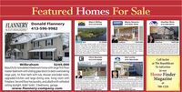 Featured HomesFor SaleFLANNERY Donald Flannery& CO. REALTORSSherri WilleyCOLDWRLLBANROMaria RosarioHeather Blais413-374-8106413-626-1878413-544-0914Property O413-596-9982Gill$1,150,000Ludlow$349,000$429,900Overlooking Glen Echo Lake. Main foor has an open foorconcept that vibes beachy and rstic with hardwood foonwood oeling and the lake showing through the slider entryway. Upstaishastwobedroomswith baywindows, avaultedceling sitting room with skylights and a bathroom to matchtwith a soaker tublet, lange shower and double vanitiedCharltonThis aa special place Centrally looed j20 minutes toAmhent 1 hour to 495 I hour toradiey Arport. tumen fasAirport is a couple miln south. Berkshire Ent sking 10 h-MountSnow thri44aostor completeprivacy orentertaining4bedrooms, 35 buths, open floor plan. 20 miles of CT River toexpiore water king padding, or wowhoeingFabulous3 bedroom25bathtounhousenda, Newergourmetkithen, Utracat Boston door style cabinets. Cambru Ouartzcountertops, $5 applianos Kohler & Pettery Bam fiturnpantry eat inkitdhen, ter dec Cal ing room wfireglaceMater sute, ostom tutes, hardwood foors finishedakout beement to patia, storage, 1ar garagetChris BuendoDot Lortie413-575-9266413-783-0195Call Jackieat The RepublicanTo AdvertiseWilbrahamBeautifullyremodeled 4 bedroom home with large first floormaster bedroom with sliding glass doors to deck overlookinglarge yard, 1st floor bath with tub, shower and bidet toilet,upgraded kitchen and large dining area, living room withfireplace. Second floorhas laundry, and a Bath with cathedralceiling skylight, bidet toilet. 3 bedrooms, garage.www.flannery-company.com$249,000in ourHome FinderwitbrahamEnjoy serene caretree ling in this beaustu2 bedroom Condopla 2 more rooma wet bar and brand new bath in walk outbasement, ideal for family or guest. A bright cheery diningroomwithchandeler ayounter Geut Galleyktchen, tomcabinetsith beMgrantecounters, Sapplances,+pantryMagazineNorthamptonT River and enjoy it ALL YEAR ROUND.This Ranch is in move-in condition. Located minutesfrom the NorthamptonAirportandrightonthe banksof the Connectiout River. Come make it yours. Easyto show and ready for a quick sale to YOU You canwalk to the Northampton Bike Trail in less thanChriseResultsBegin.comS250,000$195.900Live on theat788-1226doet. Nearby la with marble top anitywww.dotlortie.net Featured Homes For Sale FLANNERY Donald Flannery & CO. REALTORS Sherri Willey COLDWRLL BANRO Maria Rosario Heather Blais 413-374-8106 413-626-1878 413-544-0914 Property O 413-596-9982 Gill $1,150,000 Ludlow $349,000 $429,900 Overlooking Glen Echo Lake. Main foor has an open foor concept that vibes beachy and rstic with hardwood foon wood oeling and the lake showing through the slider entry way. Upstaishastwobedroomswith baywindows, avaulted celing sitting room with skylights and a bathroom to match twith a soaker tublet, lange shower and double vanitied Charlton This aa special place Centrally looed j20 minutes to Amhent 1 hour to 495 I hour toradiey Arport. tumen fas Airport is a couple miln south. Berkshire Ent sking 10 h- MountSnow thri44aostor completeprivacy orentertaining 4bedrooms, 35 buths, open floor plan. 20 miles of CT River to expiore water king padding, or wowhoeing Fabulous3 bedroom25bathtounhousenda, Newergourmet kithen, Utracat Boston door style cabinets. Cambru Ouartz countertops, $5 applianos Kohler & Pettery Bam fiturn pantry eat inkitdhen, ter dec Cal ing room wfireglace Mater sute, ostom tutes, hardwood foors finished akout beement to patia, storage, 1ar garaget Chris Buendo Dot Lortie 413-575-9266 413-783-0195 Call Jackie at The Republican To Advertise Wilbraham Beautifullyremodeled 4 bedroom home with large first floor master bedroom with sliding glass doors to deck overlooking large yard, 1st floor bath with tub, shower and bidet toilet, upgraded kitchen and large dining area, living room with fireplace. Second floorhas laundry, and a Bath with cathedral ceiling skylight, bidet toilet. 3 bedrooms, garage. www.flannery-company.com $249,000 in our Home Finder witbraham Enjoy serene caretree ling in this beaustu2 bedroom Condo pla 2 more rooma wet bar and brand new bath in walk out basement, ideal for family or guest. A bright cheery dining roomwithchandeler ayounter Geut Galleyktchen, tom cabinetsith beMgrantecounters, Sapplances,+pantry Magazine Northampton T River and enjoy it ALL YEAR ROUND. This Ranch is in move-in condition. Located minutes from the NorthamptonAirportandrightonthe banks of the Connectiout River. Come make it yours. Easy to show and ready for a quick sale to YOU You can walk to the Northampton Bike Trail in less than ChriseResultsBegin.com S250,000 $195.900 Live on the at 788-1226 doet. Nearby la with marble top anity www.dotlortie.net