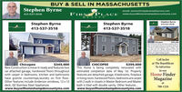 BUY & SELL IN MASSACHUSETTSStephen Byrneemail: steveafirstplacerealtycorp.comFIRST PLACE413-537-3518www.buysellhomeshampdencountyma.comREA LTYStephen ByrneStephen ByrneStephen Byrne413-537-3518413-537-3518413-537-3518Chicopee$425,000New construction ha an estimated completion date ofMay Ist and property features are Anderson Windowfront porch, walkout basement with 9 celings, 1212trex deck with vinyl railings hardwood floors withcarpet in bedrooms which have walk in closets. Otherfeatures are Vaulted Ceilings, laundrywww.buysellhomeshampdencountyma.comCall Jackieat The RepublicanTo AdvertiseChicopeeNew Construction is move in ready and features twocar attached garage, hardwood floors throughoutwith carpet in bedrooms, kitchen and bathroomshave granite countertops,laundry on first floor.Other features include Anderson windows, 12 x 12deck, GE Stainless Steel Applianceswww.buysellhomeshampdencountyma.com$349,000$399,000CHICOPEEThis Home is being completely renovated withestimated completion date of May 1st. Propertyfeatures are detached garage, 4 bedrooms, fireplacein living room, hardwood floors, bedrooms are carpetin ourHome FinderMagazinewith 2 walk in closets in Master Bedroom and Masteratbath is tiled with double vanity. Other features...www.buysellhomeshampdencountyma.com788-1226 BUY & SELL IN MASSACHUSETTS Stephen Byrne email: steveafirstplacerealtycorp.com FIRST PLACE 413-537-3518 www.buysellhomeshampdencountyma.com REA LTY Stephen Byrne Stephen Byrne Stephen Byrne 413-537-3518 413-537-3518 413-537-3518 Chicopee $425,000 New construction ha an estimated completion date of May Ist and property features are Anderson Window front porch, walkout basement with 9 celings, 1212 trex deck with vinyl railings hardwood floors with carpet in bedrooms which have walk in closets. Other features are Vaulted Ceilings, laundry www.buysellhomeshampdencountyma.com Call Jackie at The Republican To Advertise Chicopee New Construction is move in ready and features two car attached garage, hardwood floors throughout with carpet in bedrooms, kitchen and bathrooms have granite countertops,laundry on first floor. Other features include Anderson windows, 12 x 12 deck, GE Stainless Steel Appliances www.buysellhomeshampdencountyma.com $349,000 $399,000 CHICOPEE This Home is being completely renovated with estimated completion date of May 1st. Property features are detached garage, 4 bedrooms, fireplace in living room, hardwood floors, bedrooms are carpet in our Home Finder Magazine with 2 walk in closets in Master Bedroom and Master at bath is tiled with double vanity. Other features... www.buysellhomeshampdencountyma.com 788-1226