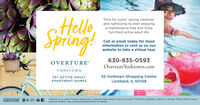 """cfHeloSpringTime for some """"spring cleaning""""and rightsizing to start enjoyinga maintenance-free and morefun-filled active adult life.Call or email today for moreinformation or visit us on ourwebsite to take a virtual tour.630-835-0593OVERTURE°Overture Yorktown.comYORKTOWN55+ ACTIVE ADULT55 Yorktown Shopping CenterAPARTMENT HOMESLombard, IL 60148GREYSTAR O & 55 *fOverture is an equal housing opportunity. Amenities and services vary by location. Pricing & availability subject to change. Photo depicts actualOverture resident. See a Greystar representative for details. cfHelo Spring Time for some """"spring cleaning"""" and rightsizing to start enjoying a maintenance-free and more fun-filled active adult life. Call or email today for more information or visit us on our website to take a virtual tour. 630-835-0593 OVERTURE° Overture Yorktown.com YORKTOWN 55+ ACTIVE ADULT 55 Yorktown Shopping Center APARTMENT HOMES Lombard, IL 60148 GREYSTAR O & 55 *f Overture is an equal housing opportunity. Amenities and services vary by location. Pricing & availability subject to change. Photo depicts actual Overture resident. See a Greystar representative for details."""