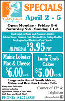 SPECIALSApril 2 - 5Todd's IslandSeafoodOpen Monday - Friday 9-6Saturday 9-5, Sunday 11-3Don't forget our home made Soups & ChowdersLobster Bisque, Cream of Crab, Maryland Crab, Scallop Cheddar,New England and Manhattan Clam ChowderALL PICED AT 3,95 por.Maine Lobster Lump CrabMac & Cheese%$43.95PINT6 ozCakes$6.00 $5.00cachLarge selection of South African,Maine and Brazilian Lobster TailsMany more Deliciousoptions includingAppetizers, Soups, Crab Cakes,Crab Legs and Fresh Fish!Corner of 17th &TilghmanPHONE: 484.221.8385follow us on Facebook f SPECIALS April 2 - 5 Todd's Island Seafood Open Monday - Friday 9-6 Saturday 9-5, Sunday 11-3 Don't forget our home made Soups & Chowders Lobster Bisque, Cream of Crab, Maryland Crab, Scallop Cheddar, New England and Manhattan Clam Chowder ALL PICED AT 3,95 por. Maine Lobster Lump Crab Mac & Cheese %$43.95 PINT 6 oz Cakes $6.00 $5.00cach Large selection of South African, Maine and Brazilian Lobster Tails Many more Delicious options including Appetizers, Soups, Crab Cakes, Crab Legs and Fresh Fish! Corner of 17th & Tilghman PHONE: 484.221.8385 follow us on Facebook f
