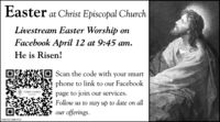 Easter at Christ Episcopal ChurchLivestream Easter Worship omFacebook April 12 at 9:45 am.He is Risen!Scan the code with your smartphone to link to our FacebookCHRIST CHURCHpage to join our services.Follow us to stay up to date on allour offerings.NW-CN13881910 Easter at Christ Episcopal Church Livestream Easter Worship om Facebook April 12 at 9:45 am. He is Risen! Scan the code with your smart phone to link to our Facebook CHRIST CHURCH page to join our services. Follow us to stay up to date on all our offerings. NW-CN13881910