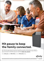 Hit pause to keepthe family connected.With Xfinity xFi, enjoy family time anytime. Pause WiFi, set curfews, and see who's on your network.Also, enjoy the fostest speeds plus the most coverage throughout your home with xFi pods. Xfinity xFigives you the best in-home WiFi experience. Now that's simple, easy, awesome.Go to xfinity.com, call 1-800-xfinity or visit an Xfinity Store today.xfinityRestrictions apply. Nat available in al arnan. Actual speedhi vary and are not guaranteed. For factors afecting speed visit finity.com/networkmanagement. Xinity afisvailable to inity Intemet service cuntomers with a compatibleinity Gateway. Ablityta pause limited ta home WFinetwork. Does not apply to Xinity WIFI hotspots. Call for estrictions and complete details. 2020 Comcast. Allrights reserved. NPAI019-0002NEDLG 02 XFI VS Hit pause to keep the family connected. With Xfinity xFi, enjoy family time anytime. Pause WiFi, set curfews, and see who's on your network. Also, enjoy the fostest speeds plus the most coverage throughout your home with xFi pods. Xfinity xFi gives you the best in-home WiFi experience. Now that's simple, easy, awesome. Go to xfinity.com, call 1-800-xfinity or visit an Xfinity Store today. xfinity Restrictions apply. Nat available in al arnan. Actual speedhi vary and are not guaranteed. For factors afecting speed visit finity.com/networkmanagement. Xinity afisvailable to inity Intemet service cuntomers with a compatible inity Gateway. Ablityta pause limited ta home WFinetwork. Does not apply to Xinity WIFI hotspots. Call for estrictions and complete details. 2020 Comcast. Allrights reserved. NPAI019-0002 NEDLG 02 XFI VS