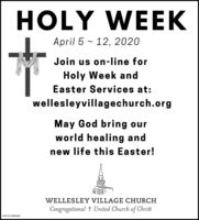 HOLY WEEKApril 5 - 12, 2020Join us on-line forHoly Week andEaster Services at:wellesleyvillagechurch.orgMay God bring ourworld healing andnew life this Easter!WELLESLEY VILLAGE CHURCHCongregational t United Church of ChristNW-CN13882484 HOLY WEEK April 5 - 12, 2020 Join us on-line for Holy Week and Easter Services at: wellesleyvillagechurch.org May God bring our world healing and new life this Easter! WELLESLEY VILLAGE CHURCH Congregational t United Church of Christ NW-CN13882484