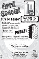 """AprilSpecialBuy or Lease*Cleaner. Taspier.Soter.Better.Culligan. Automatic SAVE MONEY ON DETERGENTS, SOAPS AND SHAUPOOSWater Conditioner...Receive 1,000 lbs. of""""Solar Salt""""CalienCalligan.FREE!!Offer expires: April 30, 2020CallieCulliqan.Locally Owned & Operated Since 19394Financing Available Upon Credit Approval Since Culligan®dealers operate independently, offers and participation may varyClligunYou could give your peopleCulligan WaterVICULLIGAN. SOFT WATERSales & ServiceMon.-Fri. 8:00-5:00; Sat.8:00-12:00326 E. Jefferson St., Plymouth936-3556  1-800-333-25031STH YEARPilot NewsREADERS' CHOICEAWARDS2019VISA1ST PLACE April Special Buy or Lease* Cleaner. Taspier. Soter. Better. Culligan. Automatic SAVE MONEY ON DETERGENTS, SOAPS AND SHAUPOOS Water Conditioner... Receive 1,000 lbs. of """"Solar Salt"""" Calien Calligan. FREE!! Offer expires: April 30, 2020 Callie Culliqan. Locally Owned & Operated Since 19394 Financing Available Upon Credit Approval Since Culligan® dealers operate independently, offers and participation may vary Clligun You could give your people Culligan Water VI CULLIGAN. SOFT WATER Sales & Service Mon.-Fri. 8:00-5:00; Sat.8:00-12:00 326 E. Jefferson St., Plymouth 936-3556  1-800-333-2503 1STH YEAR Pilot News READERS' CHOICE AWARDS2019 VISA 1ST PLACE"""