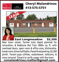 Cheryl MalandrinosReal LivingRealtyProfessionals413-575-5751LEASEEast LongmeadowNear town center, former train depot planned forrenovation, & Redstone Rail Trail. 4000+ sq. ft. withoverhead doors, open room & office area, kitchenette,break room, & two half baths. Paved lined parking. $2,300p/mth. Tenant pays utilities, water/sewer, telecoms, &snow removal. Tenant to verify usage with the town.ccmalandrinos.realtor@gmail.com$2,300 Cheryl Malandrinos Real Living Realty Professionals 413-575-5751 LEASE East Longmeadow Near town center, former train depot planned for renovation, & Redstone Rail Trail. 4000+ sq. ft. with overhead doors, open room & office area, kitchenette, break room, & two half baths. Paved lined parking. $2,300 p/mth. Tenant pays utilities, water/sewer, telecoms, & snow removal. Tenant to verify usage with the town. ccmalandrinos.realtor@gmail.com $2,300