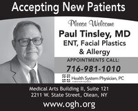 Accepting New PatientsPlease WelcomePaul Tinsley, MDENT, Facial Plastics& AllergyAPPOINTMENTS CALL:716-981-1010Health System Physician, PCA Kakeido Heulth OrganizationMedical Arts Building II, Suite 1212211 W. State Street, Olean, NYwww.ogh.org Accepting New Patients Please Welcome Paul Tinsley, MD ENT, Facial Plastics & Allergy APPOINTMENTS CALL: 716-981-1010 Health System Physician, PC A Kakeido Heulth Organization Medical Arts Building II, Suite 121 2211 W. State Street, Olean, NY www.ogh.org