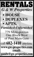RENTALSG & W PropertiesHOUSE DUPLEXES APTS.Furnished-Unfurnished779 MetropolitanOne Block Westof Post Main Gatecall 682-1410 anytimewww.gw-properties.comemail:gandw@gw-properties.com RENTALS G & W Properties HOUSE  DUPLEXES  APTS. Furnished-Unfurnished 779 Metropolitan One Block West of Post Main Gate call 682-1410 anytime www.gw-properties.com email: gandw@gw-properties.com