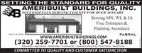 SETTING THE STANDARD FOR QUALITYAMERIBUILT BUILDINGS, INC.SUCCESSFULLY SERVING CLIENTS FOR OVER 20 YEARSServing MN, WI, & IAFree Estimates &Planning AssistanceMN LIC. BC116509FABRALwwW.AMERIBUILTBUILDINGS.COM(320) 259-7701 or (800) 547-8188Equestrian · Agricultural  Residential  Commercial · General Contracting  Post Frame Steel FrameCOMMITTED TO QUALITY AND CUSTOMER SATISFACTION001707920r1 SETTING THE STANDARD FOR QUALITY AMERIBUILT BUILDINGS, INC. SUCCESSFULLY SERVING CLIENTS FOR OVER 20 YEARS Serving MN, WI, & IA Free Estimates & Planning Assistance MN LIC. BC116509 FABRAL wwW.AMERIBUILTBUILDINGS.COM (320) 259-7701 or (800) 547-8188 Equestrian · Agricultural  Residential  Commercial · General Contracting  Post Frame Steel Frame COMMITTED TO QUALITY AND CUSTOMER SATISFACTION 001707920r1