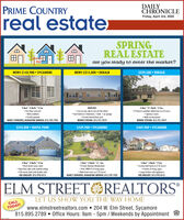 """PRIME COUNTRYDAILYCHRONICLEreal estaterFriday, April 3rd, 2020SPRINGREAL ESTATESOLDare you ready to enter the market?NEW! $142,900  SYCAMORENEW! $215,000  DEKALB$229,500  DEKALB4 Bed * 2.1 Bath 3 Car Private & secluded subdivision en 3/4 ocres* Spacious rooms Welk-out basement2 Bed *2 Bath *2 CarDUPLEXI! First floar end-unit Mint condition Freshly paintedNANCY EDWARDS, MANAGING BROKER: 815.739.1923 Live on one side & rent eut the ether!Eoch feetures 2 bedrooms, 1 bath, 1 cor geroge Private fenced back yordBERNIE STEFANI: 815.751.7019BERNIE STEFANI: 815.751.7019$242,000  MAPLE PARK$439,900  SYCAMORE$469,900  SYCAMORE3 Bed * 3 Bath * 2 Car Brick faced sunny ranch Open floor plan with voulted ceiling* Full moster bath with double sinksSUE ENGLERT: 815.970.45135 Bed * 3 Beth 4+ Car Private Vacation Wonderland Over 4900 SF of living space Waterfront views on 2.72 acres!NANCY EDWARDS, MANAGING BROKER: 815.739.19234 Bed """" 3 Beth 2 Car* Custom built home on 2.52 Acrest4 levels of living spoce Large kitchen with oplioncesSUE ENGLERT: 815.970.4513ELM STREETOREALTORSLET US SHOW YOU THE WAY HOMECALLTODAY!www.elmstreetrealtors.com 204 W. Elm Street, Sycamore815.895.2789  Office Hours: 9am - 5pm / Weekends by AppointmentMCLIMTRY PRIME COUNTRY DAILY CHRONICLE real estater Friday, April 3rd, 2020 SPRING REAL ESTATE SOLD are you ready to enter the market? NEW! $142,900  SYCAMORE NEW! $215,000  DEKALB $229,500  DEKALB 4 Bed * 2.1 Bath 3 Car  Private & secluded subdivision en 3/4 ocres * Spacious rooms  Welk-out basement 2 Bed *2 Bath *2 Car DUPLEXI!  First floar end-unit  Mint condition  Freshly painted NANCY EDWARDS, MANAGING BROKER: 815.739.1923  Live on one side & rent eut the ether! Eoch feetures 2 bedrooms, 1 bath, 1 cor geroge  Private fenced back yord BERNIE STEFANI: 815.751.7019 BERNIE STEFANI: 815.751.7019 $242,000  MAPLE PARK $439,900  SYCAMORE $469,900  SYCAMORE 3 Bed * 3 Bath * 2 Car  Brick faced sunny ranch  Open floor plan with voulted ceiling * Full moster bath with do"""
