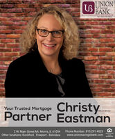 UNIONBANKSavingsYour future. Our focus.ChristyPartner EastmanYour Trusted MortgageNMLS # 4610222 W. Main Street Mt. Morris, IL 61054Other locations: Rockford. Freeport. BelviderePhone Number: 815.291.4023www.unionsavingsbank.comEqual HousingLenderMember FDIC UNION BANK Savings Your future. Our focus. Christy Partner Eastman Your Trusted Mortgage NMLS # 461022 2 W. Main Street Mt. Morris, IL 61054 Other locations: Rockford. Freeport. Belvidere Phone Number: 815.291.4023 www.unionsavingsbank.com Equal Housing Lender Member FDIC